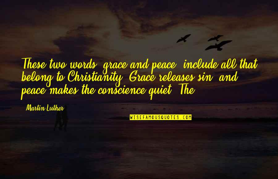 Christianity And Peace Quotes By Martin Luther: These two words, grace and peace, include all