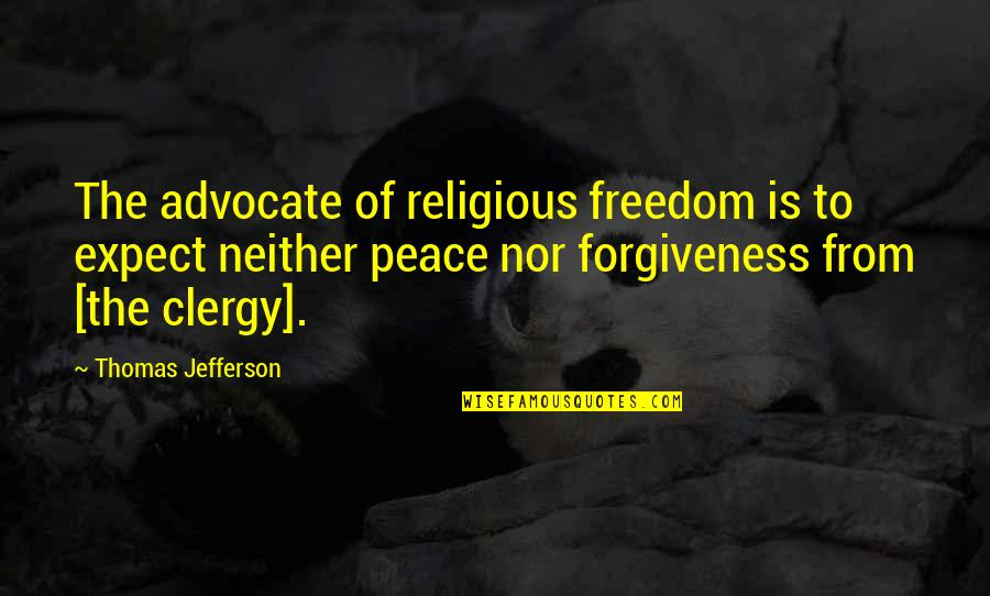 Christianity And Peace Quotes By Thomas Jefferson: The advocate of religious freedom is to expect