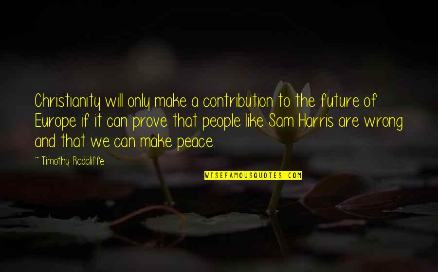Christianity And Peace Quotes By Timothy Radcliffe: Christianity will only make a contribution to the