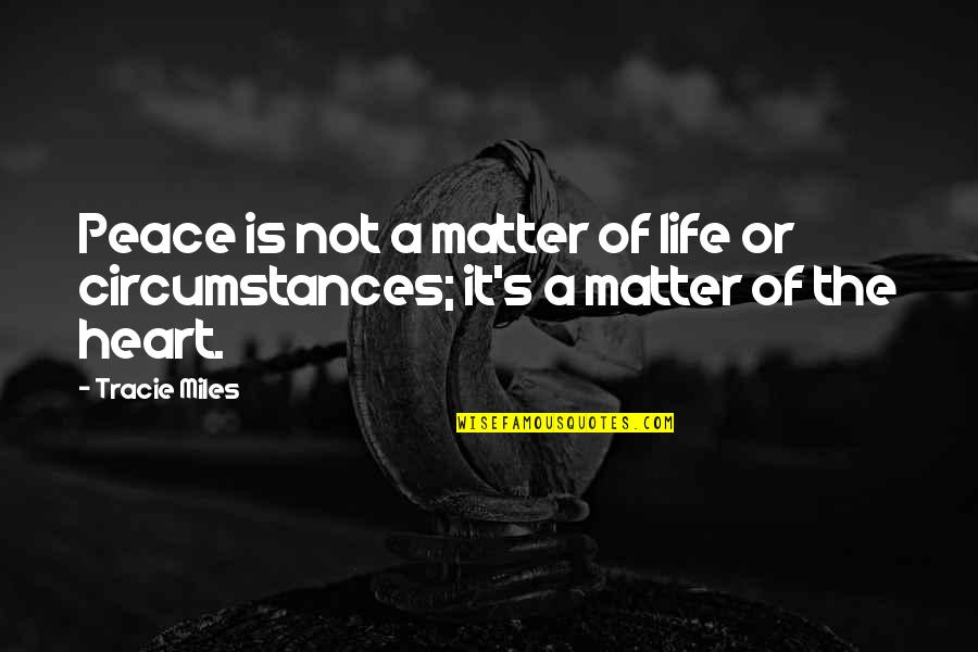 Christianity And Peace Quotes By Tracie Miles: Peace is not a matter of life or