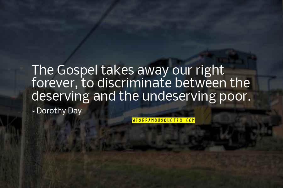Christianity And Poverty Quotes By Dorothy Day: The Gospel takes away our right forever, to