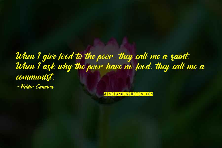 Christianity And Poverty Quotes By Helder Camara: When I give food to the poor, they