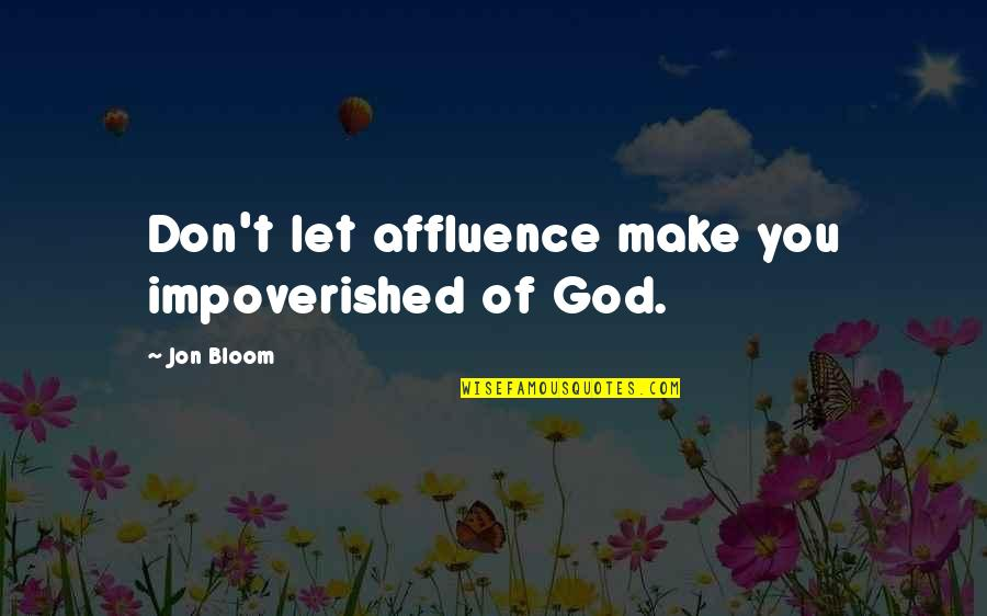 Christianity And Poverty Quotes By Jon Bloom: Don't let affluence make you impoverished of God.