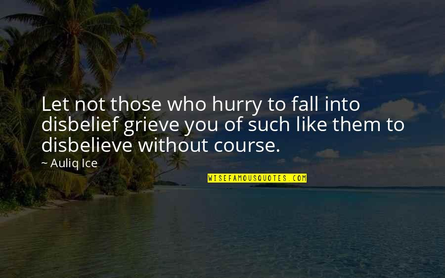 Christianity Quotes And Quotes By Auliq Ice: Let not those who hurry to fall into