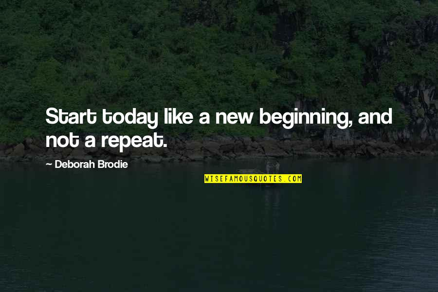 Christianity Quotes And Quotes By Deborah Brodie: Start today like a new beginning, and not