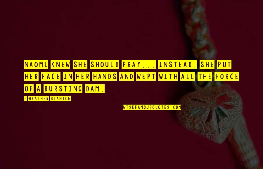 Christianity Quotes And Quotes By Heather Blanton: Naomi knew she should pray... Instead, she put