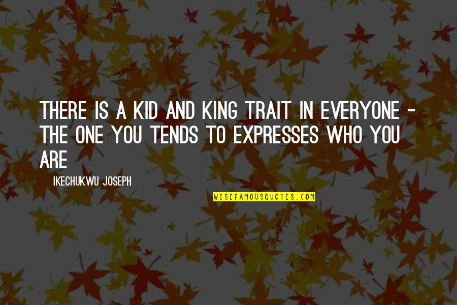 Christianity Quotes And Quotes By Ikechukwu Joseph: There is a kid and king trait in