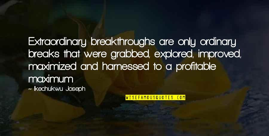 Christianity Quotes And Quotes By Ikechukwu Joseph: Extraordinary breakthroughs are only ordinary breaks that were
