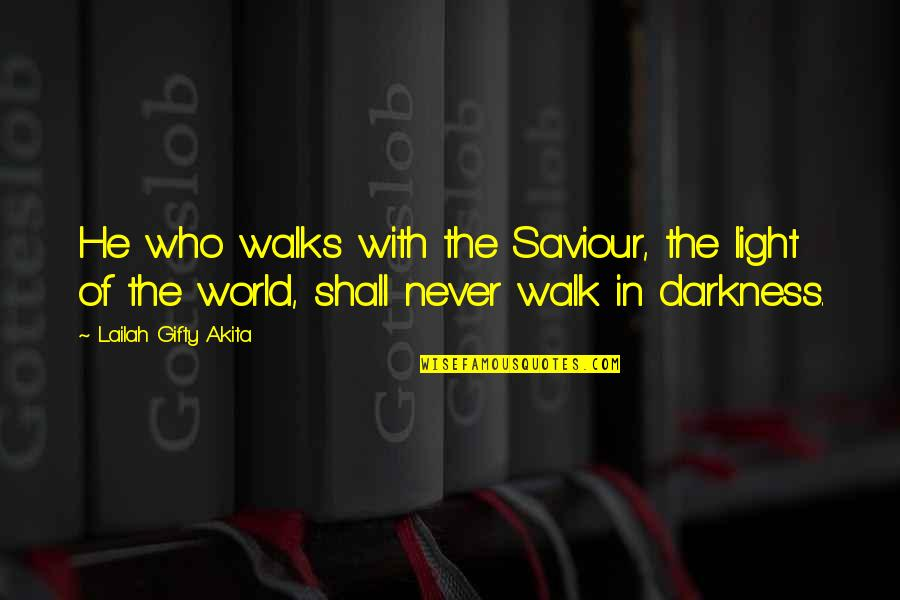 Christianity Quotes And Quotes By Lailah Gifty Akita: He who walks with the Saviour, the light