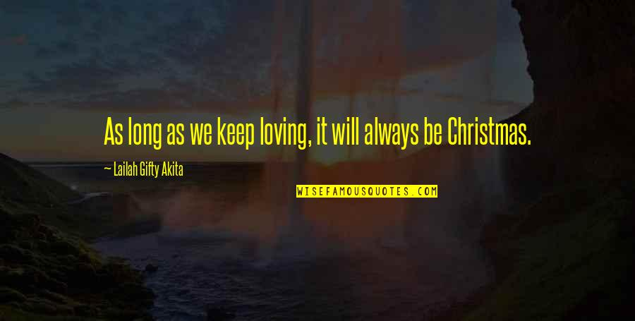 Christianity Quotes And Quotes By Lailah Gifty Akita: As long as we keep loving, it will