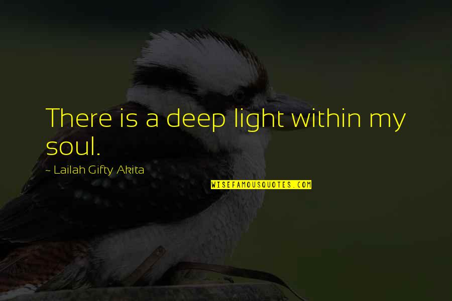 Christianity Quotes And Quotes By Lailah Gifty Akita: There is a deep light within my soul.