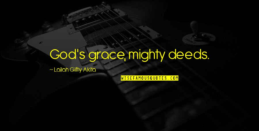 Christianity Quotes And Quotes By Lailah Gifty Akita: God's grace, mighty deeds.