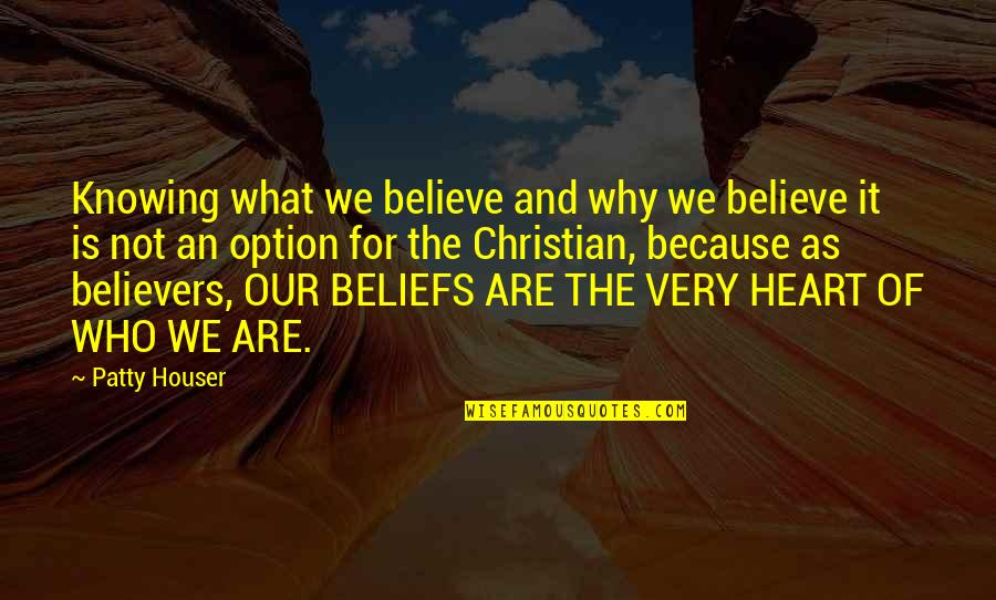 Christianity Quotes And Quotes By Patty Houser: Knowing what we believe and why we believe