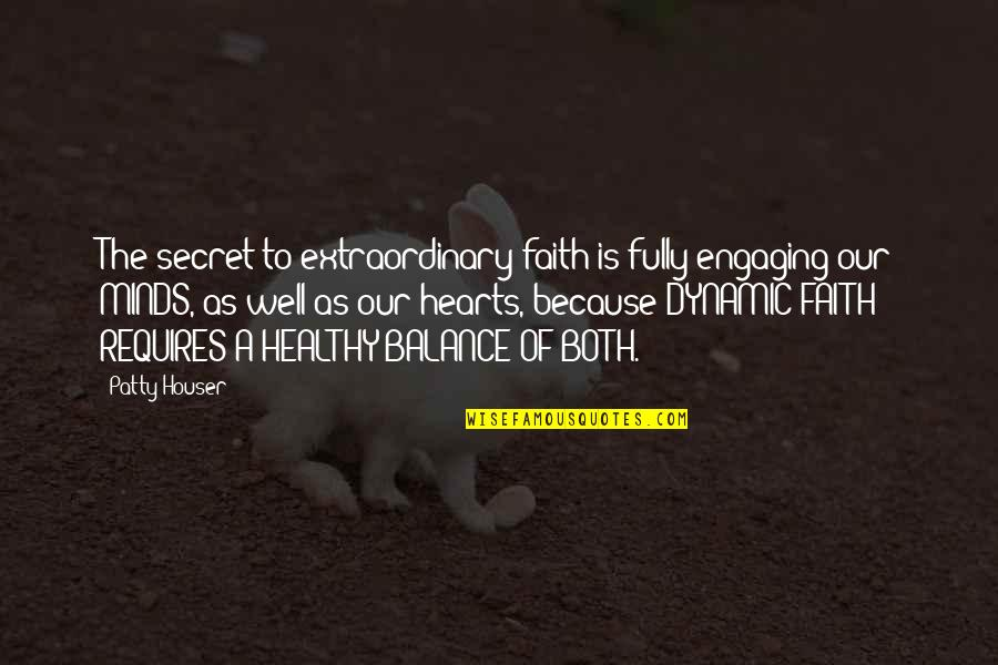 Christianity Quotes And Quotes By Patty Houser: The secret to extraordinary faith is fully engaging