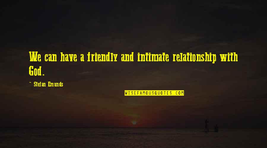 Christianity Quotes And Quotes By Stefan Emunds: We can have a friendly and intimate relationship