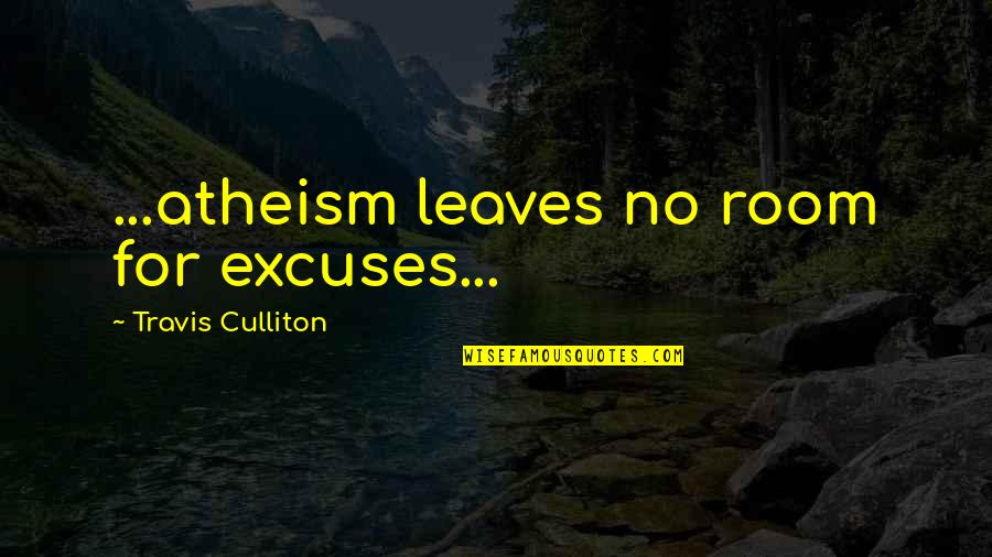 Christianity Quotes And Quotes By Travis Culliton: ...atheism leaves no room for excuses...