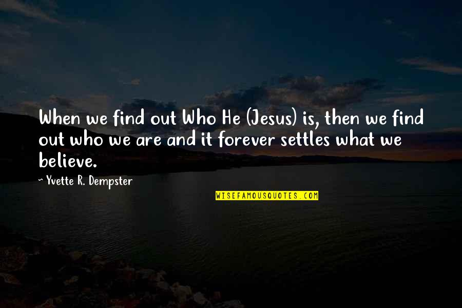 Christianity Quotes And Quotes By Yvette R. Dempster: When we find out Who He (Jesus) is,