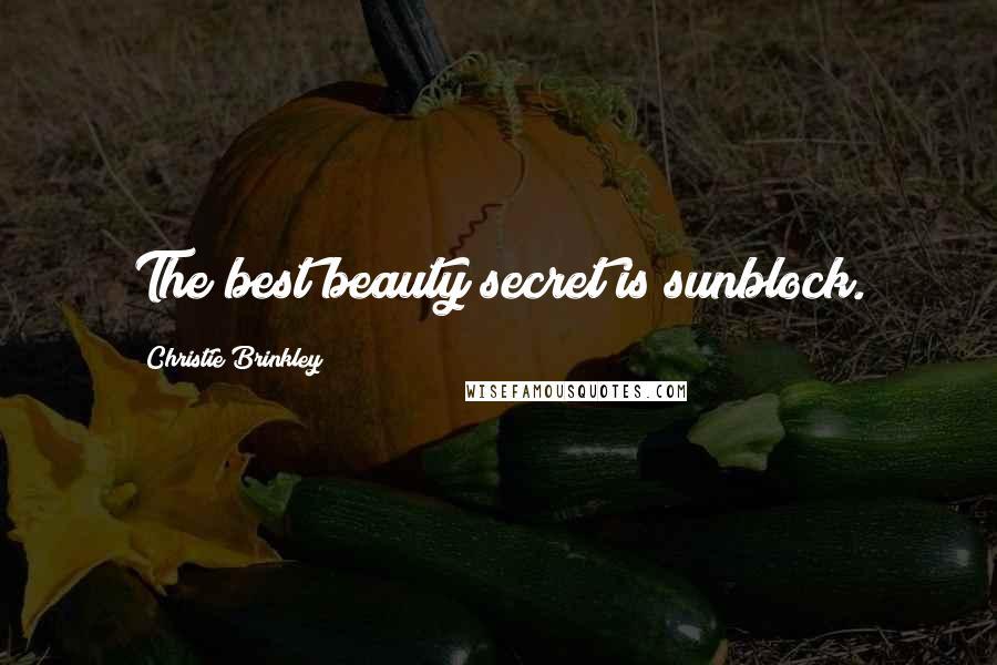 Christie Brinkley quotes: The best beauty secret is sunblock.