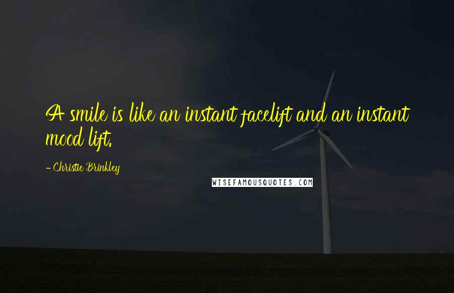 Christie Brinkley quotes: A smile is like an instant facelift and an instant mood lift.