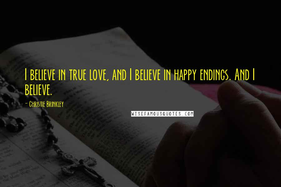 Christie Brinkley quotes: I believe in true love, and I believe in happy endings. And I believe.