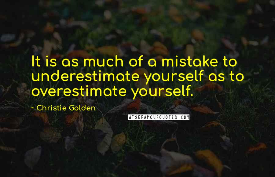 Christie Golden quotes: It is as much of a mistake to underestimate yourself as to overestimate yourself.