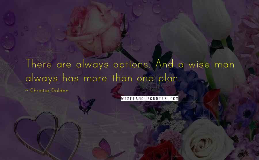 Christie Golden quotes: There are always options. And a wise man always has more than one plan.