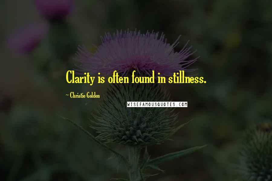 Christie Golden quotes: Clarity is often found in stillness.