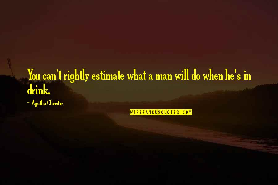 Christie's Quotes By Agatha Christie: You can't rightly estimate what a man will