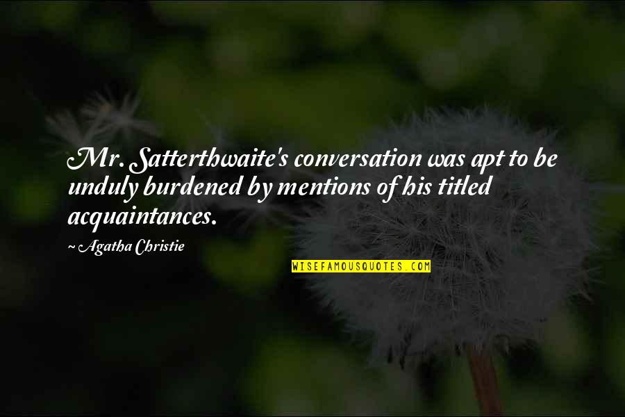 Christie's Quotes By Agatha Christie: Mr. Satterthwaite's conversation was apt to be unduly