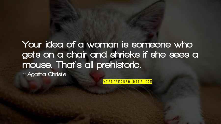 Christie's Quotes By Agatha Christie: Your idea of a woman is someone who