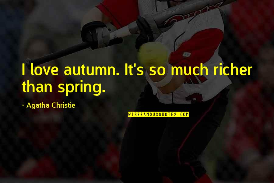 Christie's Quotes By Agatha Christie: I love autumn. It's so much richer than