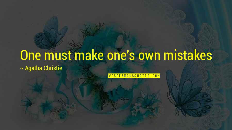 Christie's Quotes By Agatha Christie: One must make one's own mistakes