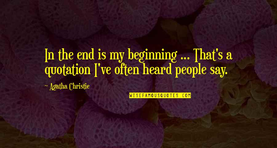 Christie's Quotes By Agatha Christie: In the end is my beginning ... That's
