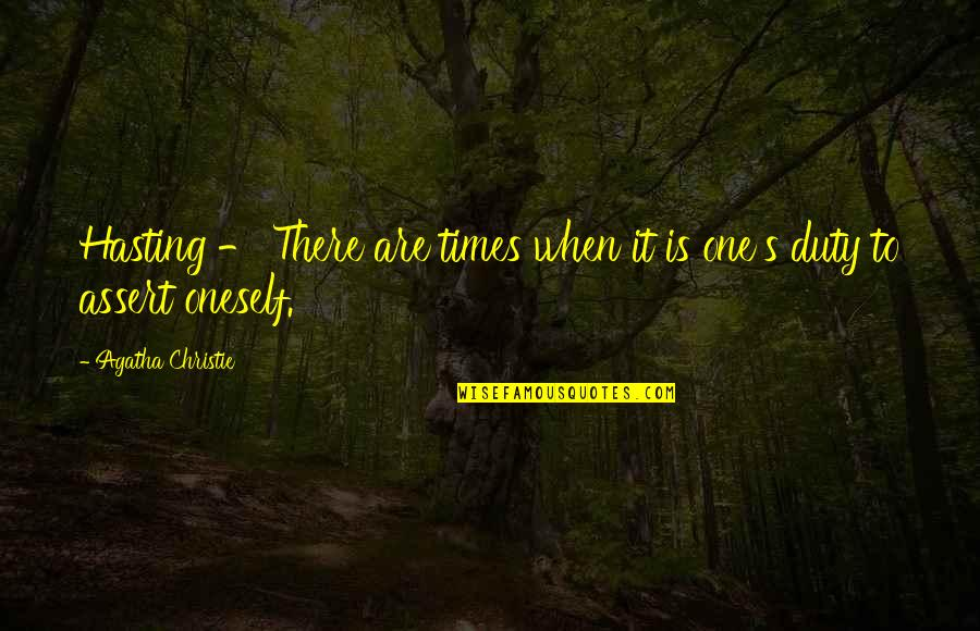 Christie's Quotes By Agatha Christie: Hasting - There are times when it is