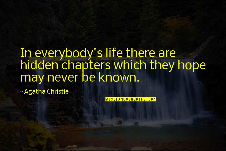 Christie's Quotes By Agatha Christie: In everybody's life there are hidden chapters which