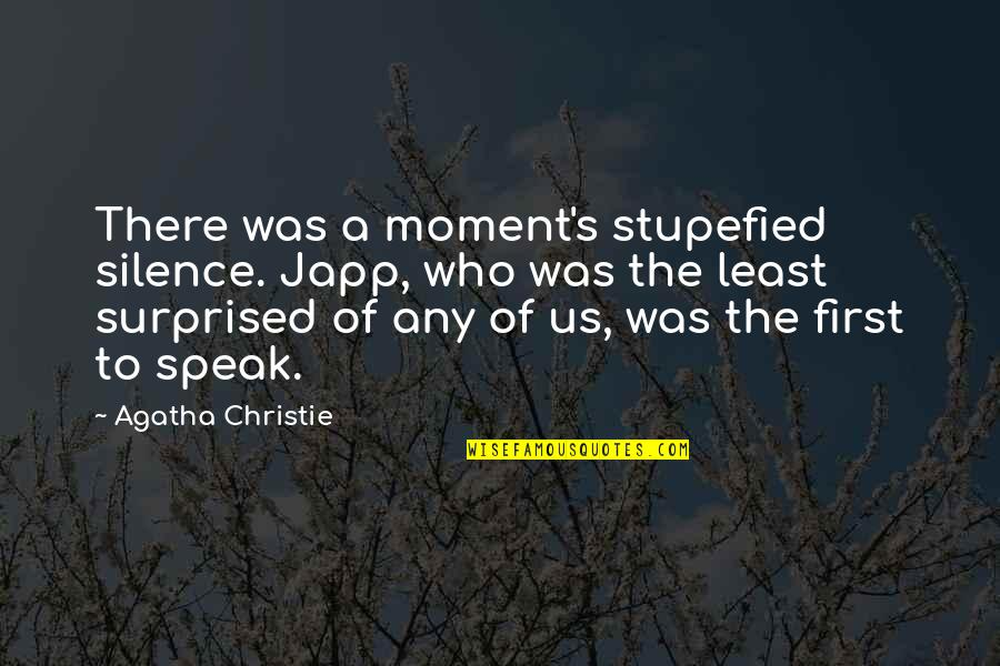 Christie's Quotes By Agatha Christie: There was a moment's stupefied silence. Japp, who