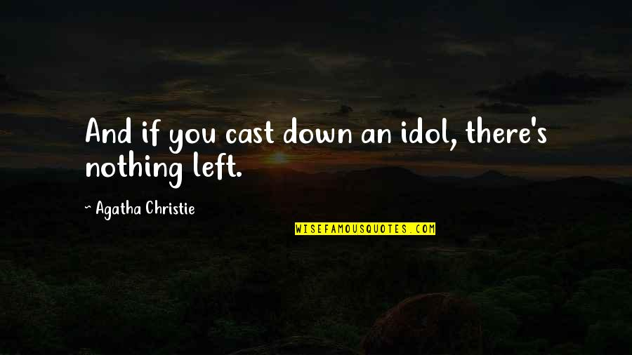 Christie's Quotes By Agatha Christie: And if you cast down an idol, there's