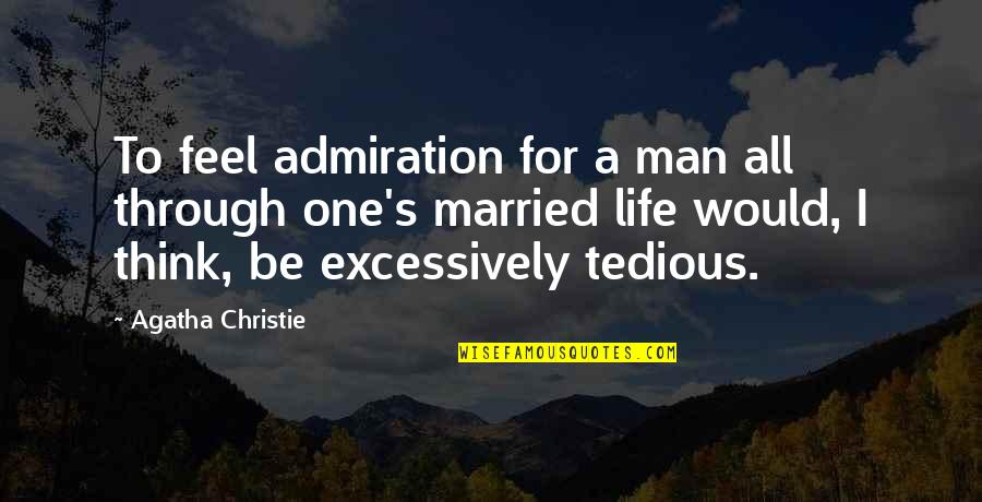 Christie's Quotes By Agatha Christie: To feel admiration for a man all through