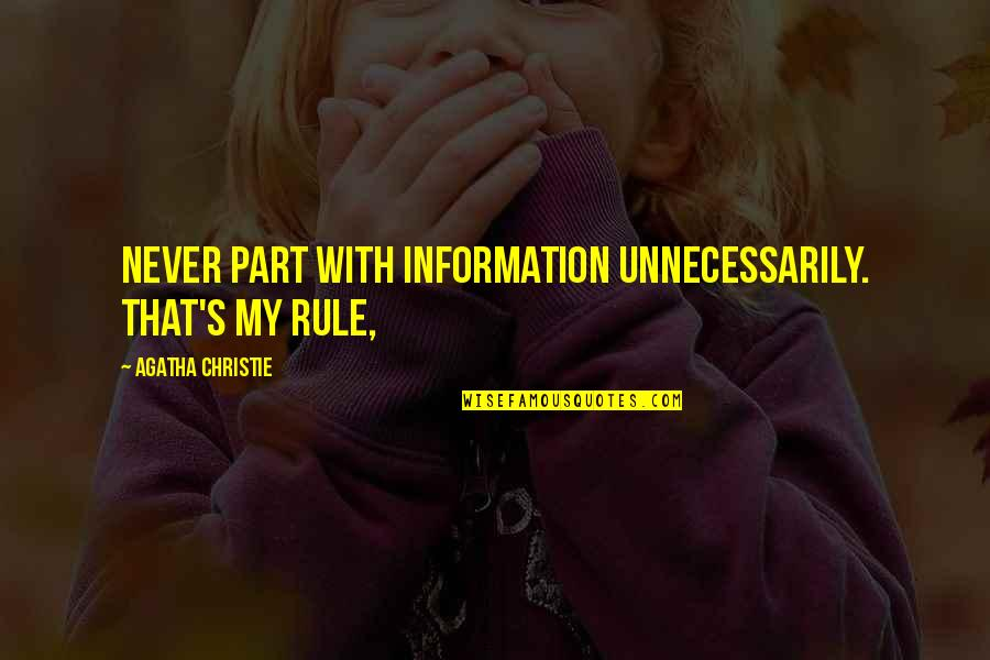 Christie's Quotes By Agatha Christie: Never part with information unnecessarily. That's my rule,