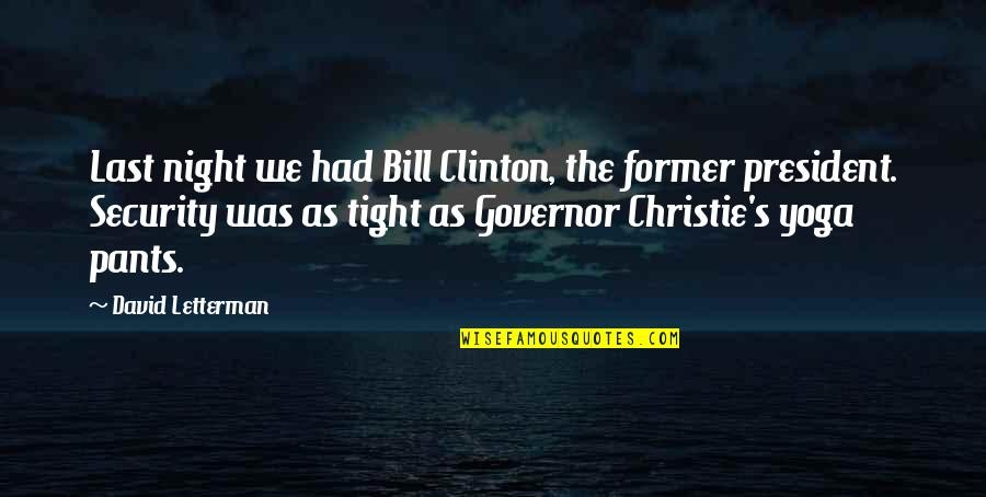Christie's Quotes By David Letterman: Last night we had Bill Clinton, the former