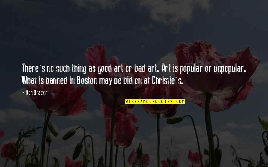 Christie's Quotes By Ron Brackin: There's no such thing as good art or