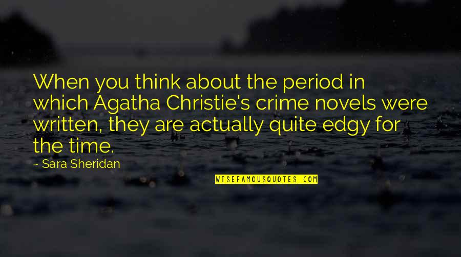 Christie's Quotes By Sara Sheridan: When you think about the period in which