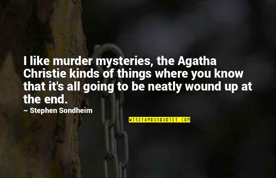 Christie's Quotes By Stephen Sondheim: I like murder mysteries, the Agatha Christie kinds