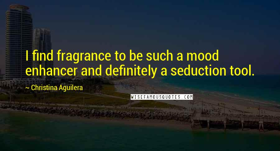 Christina Aguilera quotes: I find fragrance to be such a mood enhancer and definitely a seduction tool.