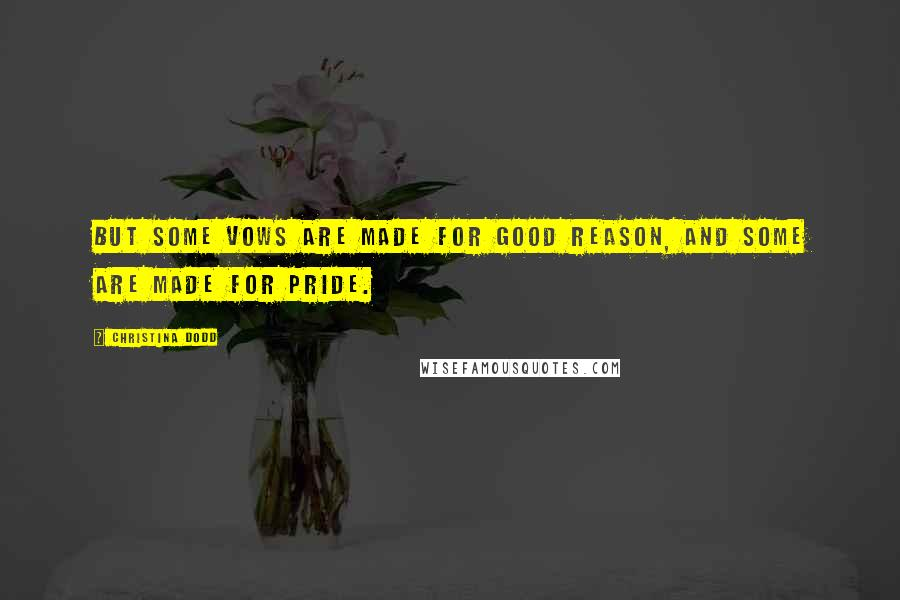 Christina Dodd quotes: But some vows are made for good reason, and some are made for pride.