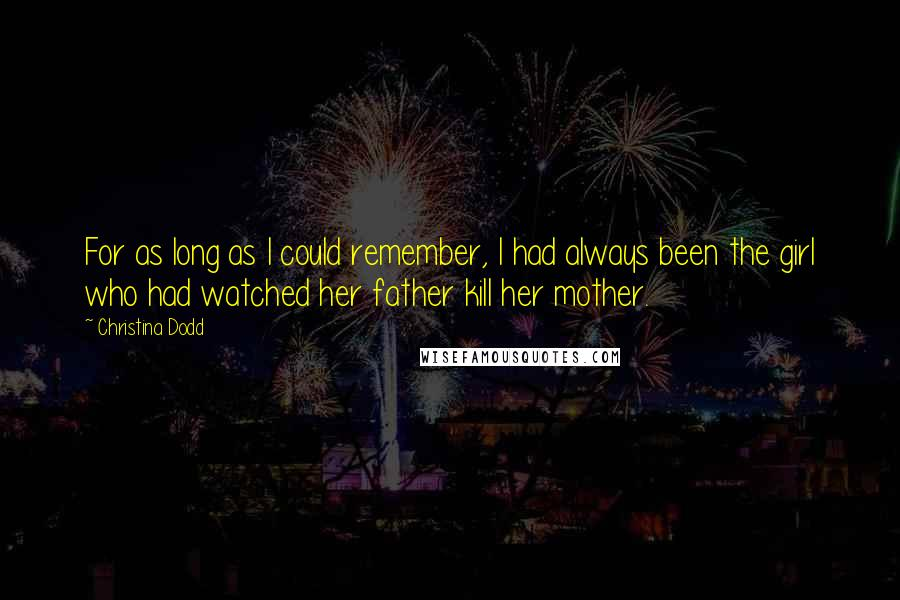 Christina Dodd quotes: For as long as I could remember, I had always been the girl who had watched her father kill her mother.
