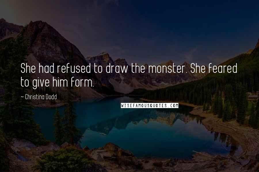 Christina Dodd quotes: She had refused to draw the monster. She feared to give him form.