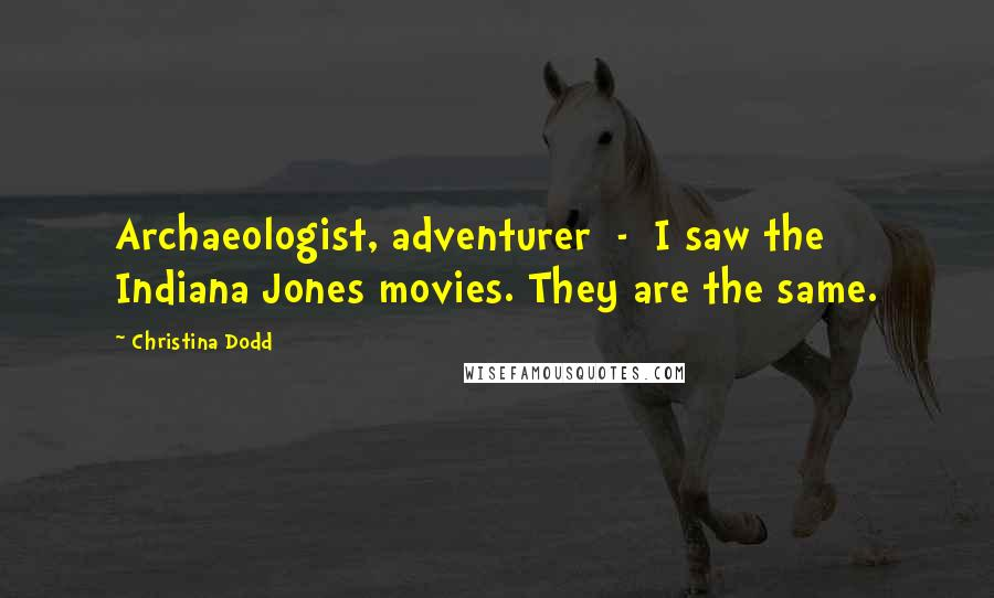 Christina Dodd quotes: Archaeologist, adventurer - I saw the Indiana Jones movies. They are the same.