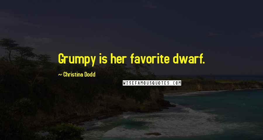 Christina Dodd quotes: Grumpy is her favorite dwarf.