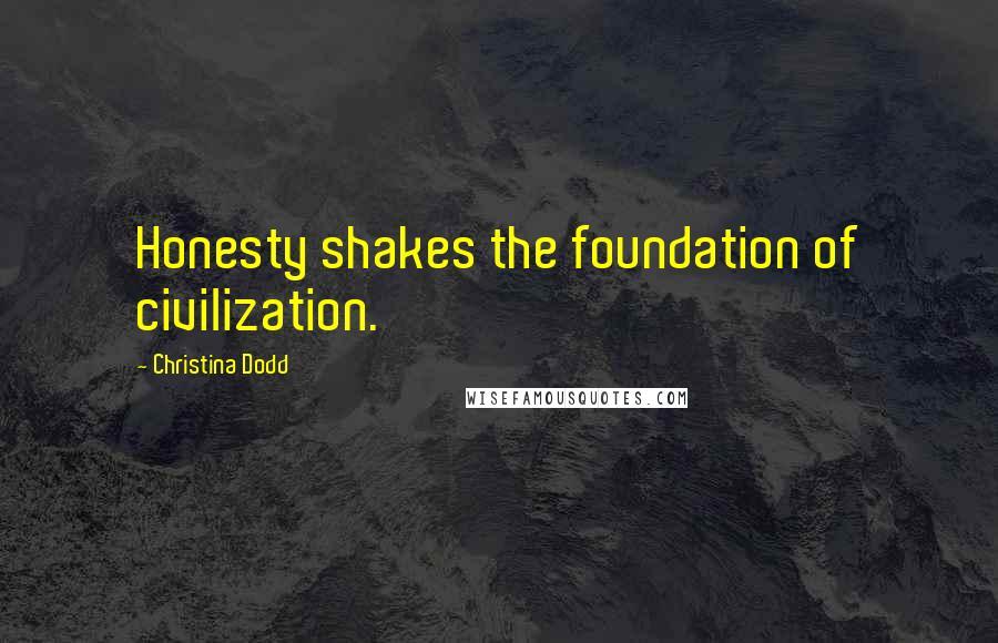 Christina Dodd quotes: Honesty shakes the foundation of civilization.
